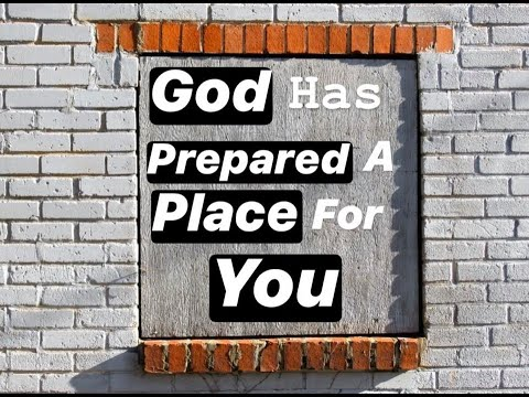 God Has Prepared A Place For You