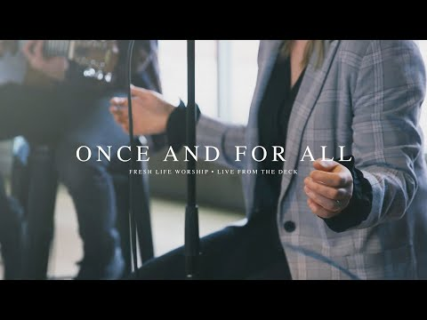 Once and for All // Fresh Life Worship // Live from the Deck