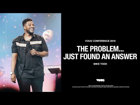 Mike Todd  VOUS Conference 2019: The Problem... Just Found An Answer