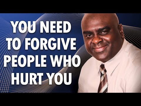 You Need to Forgive People Who Hurt You