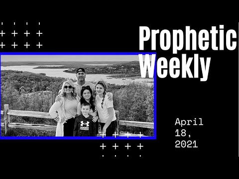 Prophetic Weekly - April 18th 2021