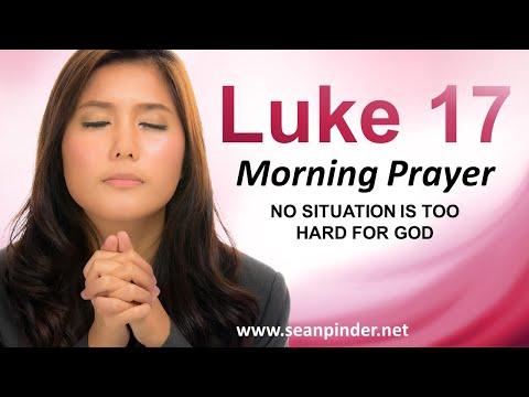 Luke 17 - NO Situation is Too Hard for God - Morning Prayer