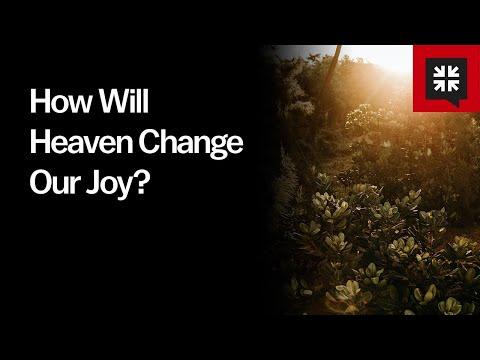 How Will Heaven Change Our Joy? // Ask Pastor John