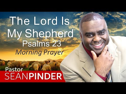 THE LORD IS MY SHEPHERD - PSALMS 23 - MORNING PRAYER  PASTOR SEAN PINDER
