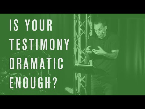 Is Your Testimony Dramatic Enough?