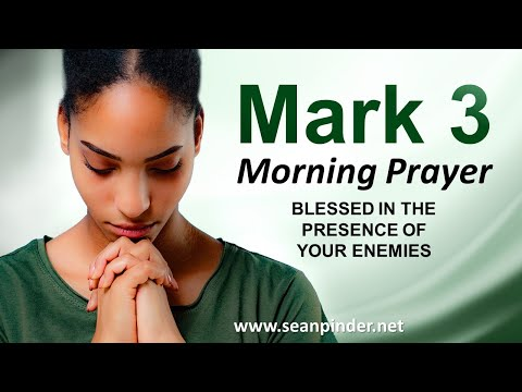 BLESSED in the Presence of Your Enemies - Mark 3 - Morning Prayer