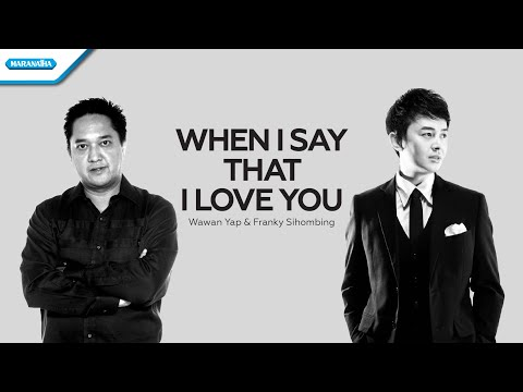 Wawan Yap & Franky Sihombing - When I Say That I Love You
