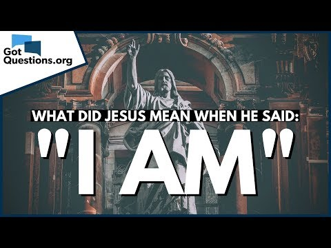 What did Jesus mean when He said 'I AM'?  GotQuestions.org