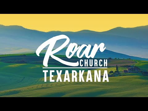 Roar Church Texarkana  Joe Joe Dawson  2-9-2020