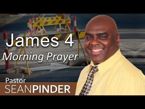 ROADBLOCKS TO ANSWERED PRAYER - JAMES 4 - MORNING PRAYER  PASTOR SEAN PINDER (video)