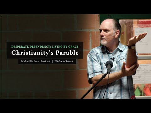 Desperate Dependency: Living by Grace - Christianity's Parable (Part 1)