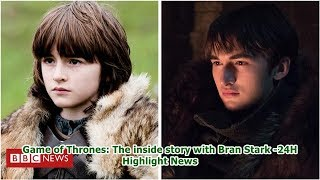 Game of Thrones: The inside story with Bran Stark -24H Highlight News