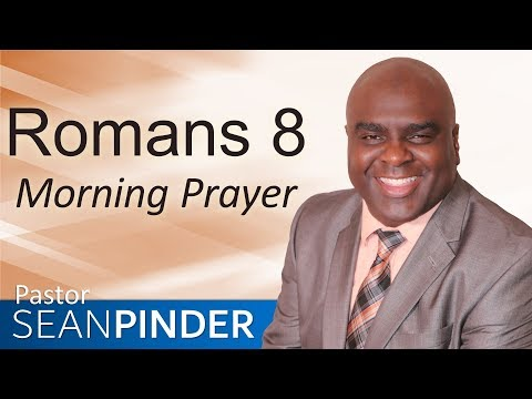 MORE THAN A CONQUEROR - ROMANS 8 - MORNING PRAYER  PASTOR SEAN PINDER