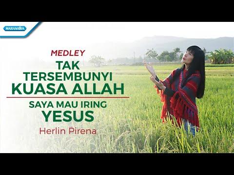 Tak Tersembunyi Kuasa Allah / Saya Mau Iring Yesus - Medley - Herlin Pirena (with lyric)