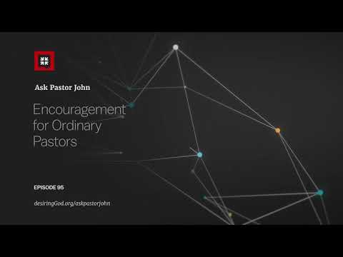 Encouragement for Ordinary Pastors // Ask Pastor John