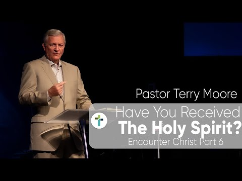 Have You Received The Holy Spirit?  Encounter Christ Part 6   Pastor Terry Moore  Sojourn Church