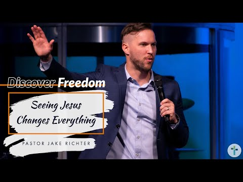 Discover Freedom  Seeing Jesus Changes Everything  Jake Richter  Sojourn Church Carrollton Texas