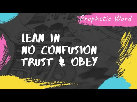 Prophetic Word - Lean In No Confusion Trust & Obey
