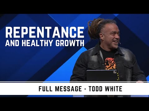 Todd White -  Repentance and Healthy Growth