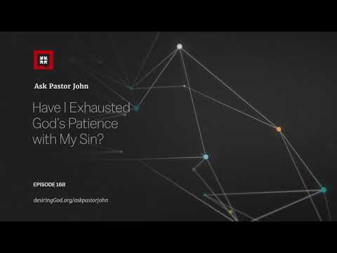Have I Exhausted Gods Patience with My Sin? // Ask Pastor John