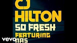 CJ Hilton - So Fresh (Audio) ft. Nas