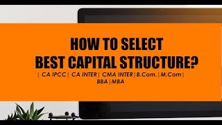 How to select best capital structure? | CA IPCC| CA INTER| CMA INTER|B.Com.|M.Com|BBA|MBA