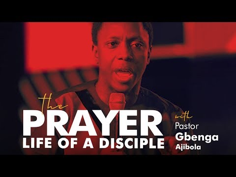 The Prayer Life Of A Disciple  Pst Gbenga Ajibola 4th August 2020