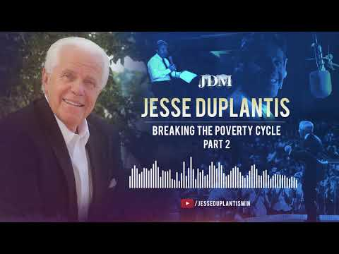 Breaking The Poverty Cycle, Part 2  Jesse Duplantis