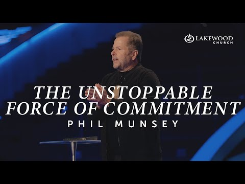 The Unstoppable Force of Commitment  Pastor Phil Munsey  2020