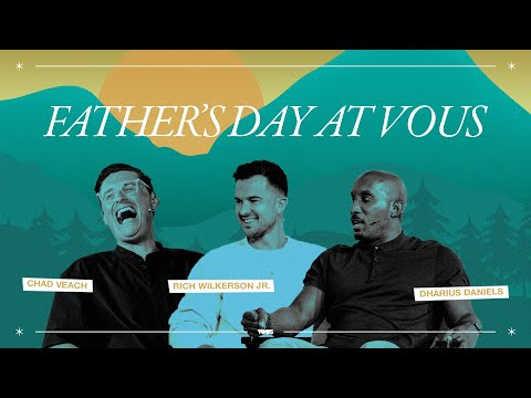 A Fathers Day conversation with Rich Wilkerson Jr., Dharius Daniels & Chad Veach