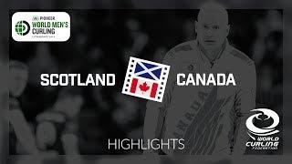 HIGHLIGHTS: Scotland v Canada - Pioneer Hi-Bred World Men's Curling Championship 2019