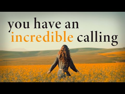 You Have an Incredible Calling on Your Life