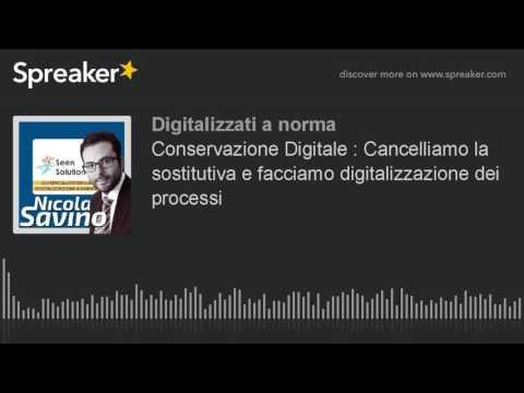 Conservazione Digitale : Cancelliamo la sostitutiva e facciamo digitalizzazione dei processi