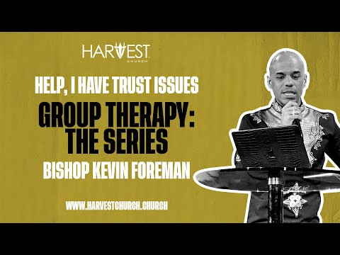 Group Therapy: The Series - Help, I Have Trust Issues - Bishop Kevin Foreman