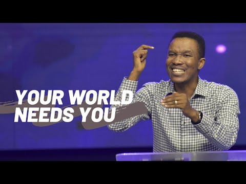 Your World Needs You - Pastor Godman Akinlabi