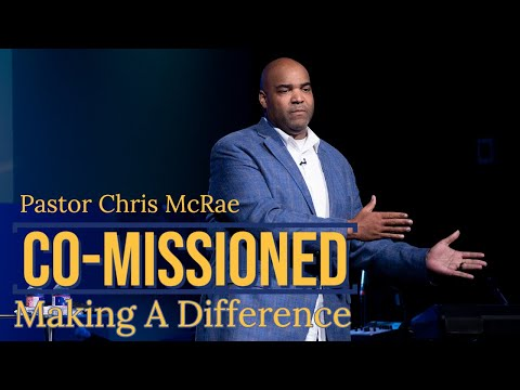Co-Missioned Making A Difference  Pastor Chris McRae  Sojourn Church