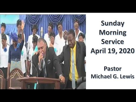 Bethel Sunday Morning Service April 19, 2020 Pastor Michael G. Lewis