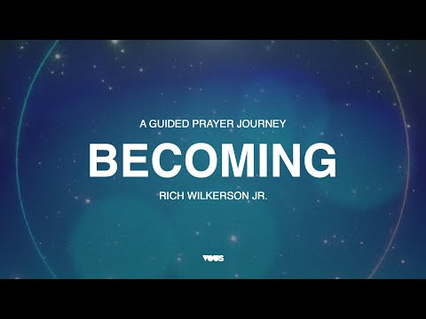 Becoming: A Guided Prayer Journey  Rich Wilkerson Jr