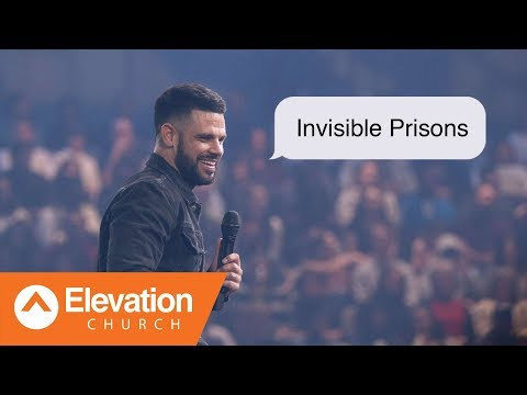 Invisible Prisons  Maybe: God  Pastor Steven Furtick