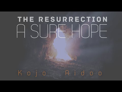 The Resurrection, A Sure Hope - Kojo Aidoo