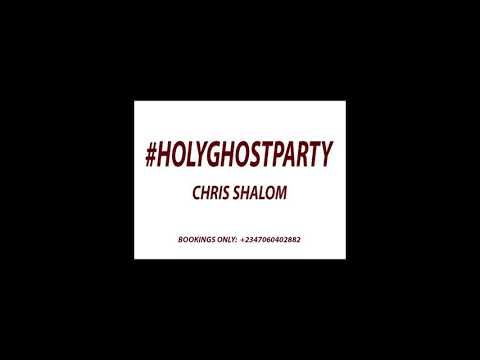 Holy Ghost party-Chris shalom