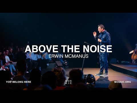 Above the Noise  Erwin McManus - Mosaic