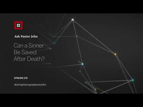 Can a Sinner Be Saved After Death? // Ask Pastor John