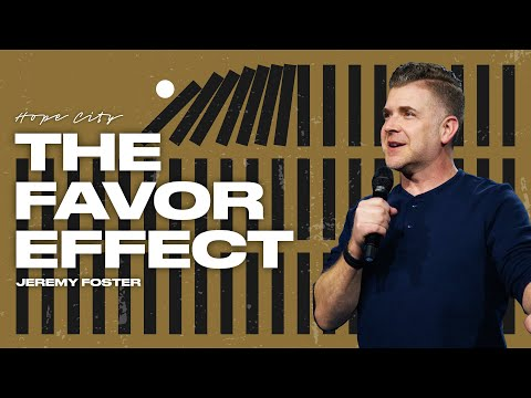 The Favor Effect  Pastor Jeremy Foster