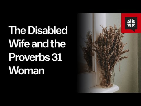 The Disabled Wife and the Proverbs 31 Woman // Ask Pastor John