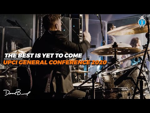 The Best Is Yet To Come // Donald Lawrence // UPCI General Conference 2020
