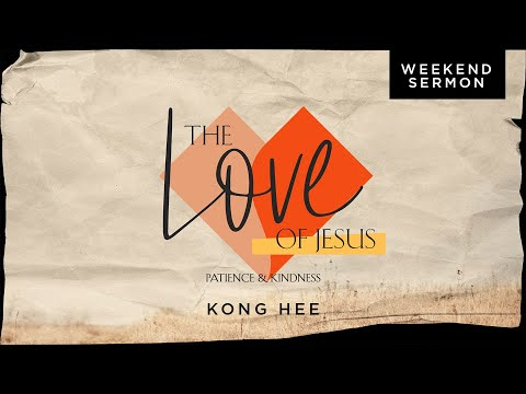 Kong Hee: The Love of Jesus  Patience & Kindness