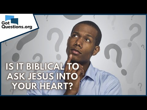 Is it biblical to ask Jesus into your heart?  GotQuestions.org