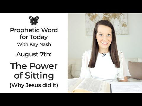 Prophetic Word for Today--The Power of Sitting-August 7th