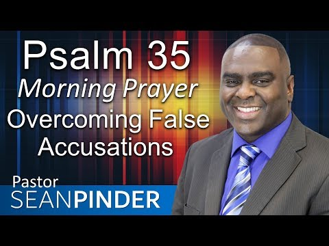 OVERCOMING FALSE ACCUSATIONS - PSALM 35 - MORNING PRAYER  PASTOR SEAN PINDER